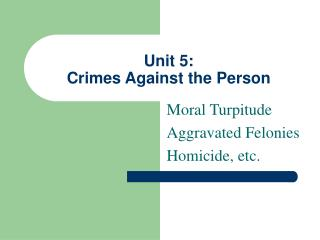 Unit 5:   Crimes Against the Person
