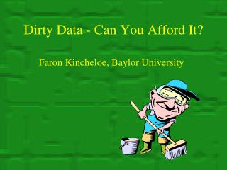 Dirty Data -  Can You Afford It?