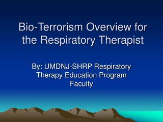 Bio-Terrorism Overview for the Respiratory Therapist