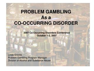 PROBLEM GAMBLING  As a  CO-OCCURRING DISORDER