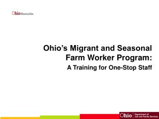 Ohio�s Migrant and Seasonal  Farm Worker Program: A Training for One-Stop Staff