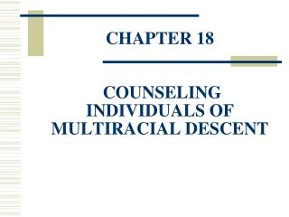 CHAPTER 18  COUNSELING INDIVIDUALS OF MULTIRACIAL DESCENT