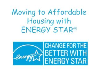 Moving to Affordable Housing with  ENERGY STAR ?