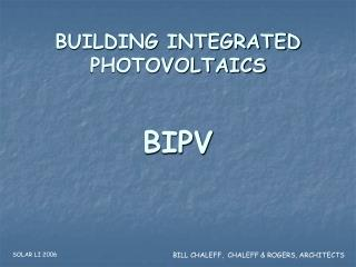 BUILDING INTEGRATED PHOTOVOLTAICS BIPV