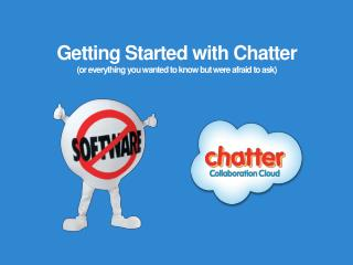 Getting Started with Chatter (or everything you wanted to know but were afraid to ask)