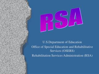 U.S.Department of Education Office of Special Education and Rehabilitative Services (OSERS) Rehabilitation Services Admi