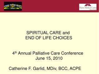 SPIRITUAL CARE and                END OF LIFE CHOICES    4 th  Annual Palliative Care Conference 													June 15, 2