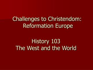 Challenges to Christendom: Reformation Europe
