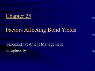 Chapter 25 Factors Affecting Bond Yields