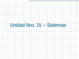 Unidad Nro. IV – Sistemas
