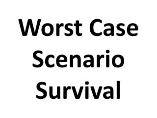 Worst Case Scenario Survival