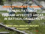 URBAN DEVELOPMENT AUTHORITY  REHABILITATION OF  TSUNAMI AFFECTED AREAS IN BATTICALOA DISTRICT   BRIEF PRELIMINARY REPORT