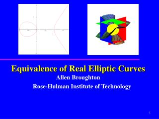 Equivalence of Real Elliptic Curves  Allen Broughton  Rose-Hulman Institute of Technology
