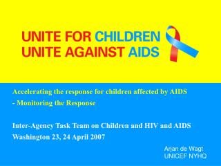 Accelerating the response for children affected by AIDS  - Monitoring the Response  Inter-Agency Task Team on Children a