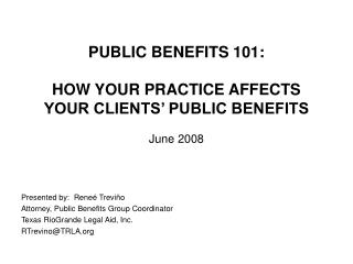 PUBLIC BENEFITS 101: HOW YOUR PRACTICE AFFECTS YOUR CLIENTS' PUBLIC BENEFITS June 2008