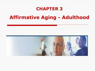 CHAPTER 3 Affirmative Aging - Adulthood