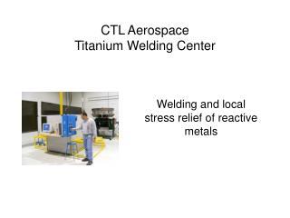 CTL Aerospace Titanium Welding Center