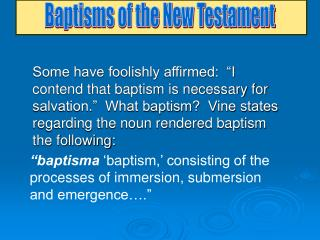 Some have foolishly affirmed:   I contend that baptism is necessary for salvation.   What baptism  Vine states regarding