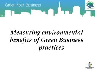 Measuring environmental benefits of Green Business 	practices