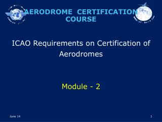 ICAO Requirements on Certification of  Aerodromes Module - 2