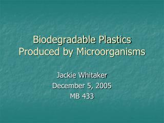 Biodegradable Plastics Produced by Microorganisms