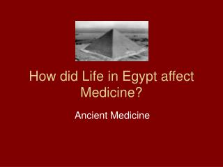 How did Life in Egypt affect Medicine?