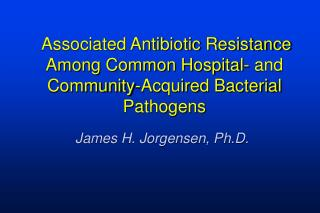 Associated Antibiotic Resistance Among Common Hospital- and Community-Acquired Bacterial Pathogens