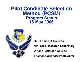 Pilot Candidate Selection Method (PCSM) Program Status 16 May 2006