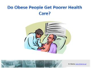 Do Obese People Get Poorer Health Care?