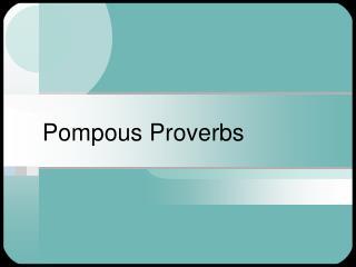 Pompous Proverbs