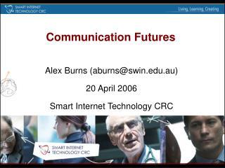 Alex Burns (aburns@swin.edu.au) 20 April 2006 Smart Internet Technology CRC