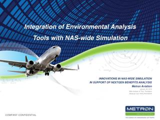 INNOVATIONS IN NAS-WIDE SIMULATION IN SUPPORT OF NEXTGEN BENEFITS ANALYSIS Metron Aviation January 28, 2010 Mike Graham