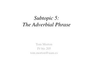 Subtopic 5:  The Adverbial Phrase