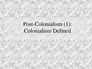 Post-Colonialism (1): Colonialism Defined