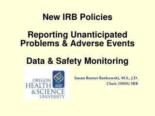 New IRB Policies Reporting Unanticipated Problems & Adverse Events Data & Safety Monitoring