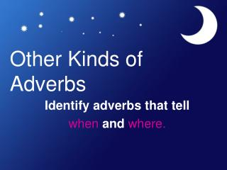 Other Kinds of Adverbs