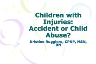 Children with Injuries: Accident or Child Abuse?