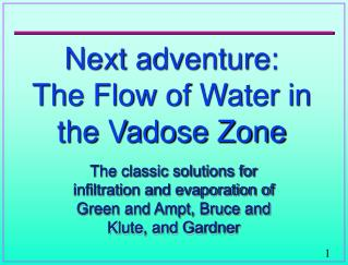 Next adventure:   The Flow of Water in the Vadose Zone