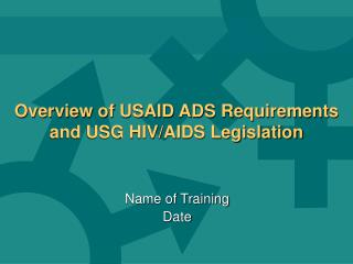 Overview of USAID ADS Requirements and USG HIV