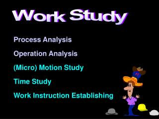 Process Analysis Operation Analysis (Micro) Motion Study Time Study Work Instruction Establishing