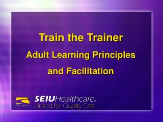 Train the Trainer Adult  Learning Principles a nd Facilitation