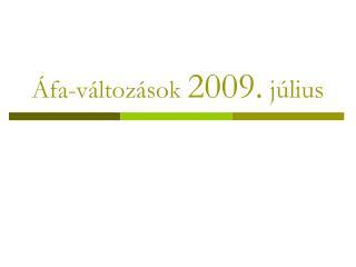 �fa-v�ltoz�sok  2009.  j�lius