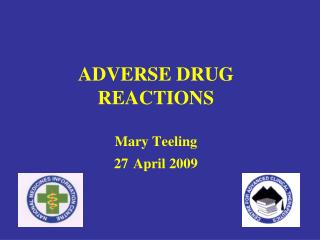 ADVERSE DRUG REACTIONS Mary Teeling 27 April 2009