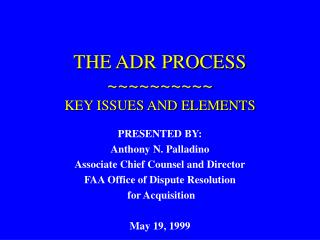 THE ADR PROCESS ~~~~~~~~~~ KEY ISSUES AND ELEMENTS