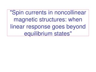 Spin currents in noncollinear magnetic structures: when linear ...