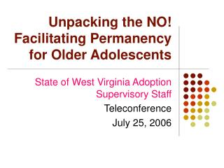 Unpacking the NO! Facilitating Permanency for Older Adolescents
