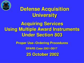 Acquiring Services Using Multiple Award Instruments Under Section 803 Proper Use–Ordering Procedures DFARS Case 2001-D
