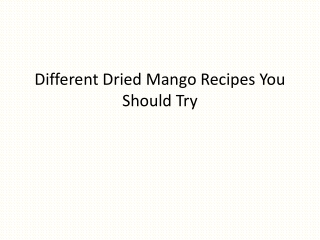 Different Dried Mango Recipes You Should Try