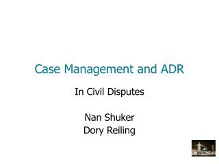 Case Management and ADR