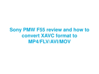 Sony PMW F55 review and how to convert xavc format to MOV